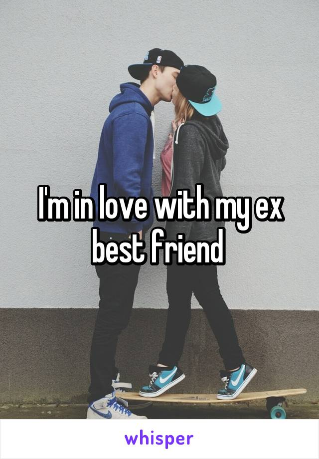 I'm in love with my ex best friend