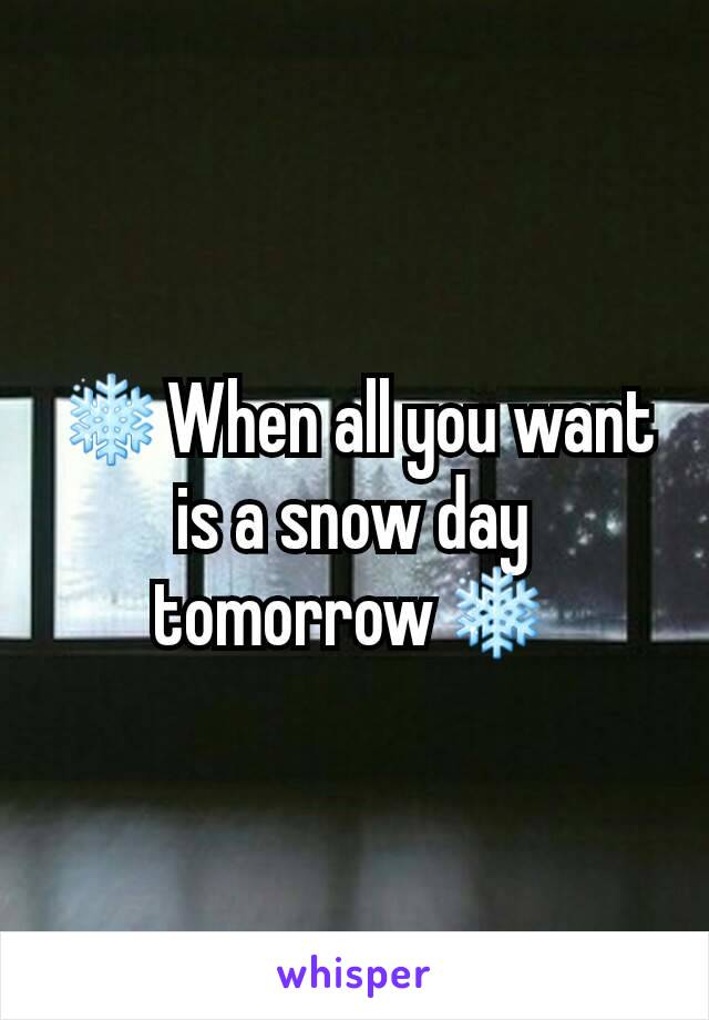 ❄When all you want is a snow day tomorrow❄
