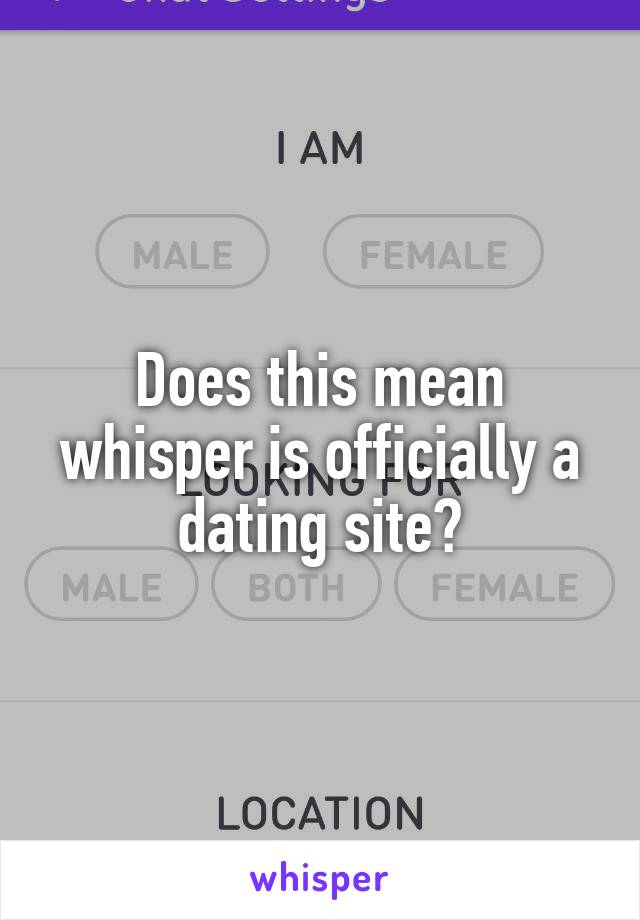Does this mean whisper is officially a dating site?