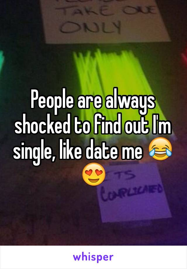 People are always shocked to find out I'm single, like date me 😂😍