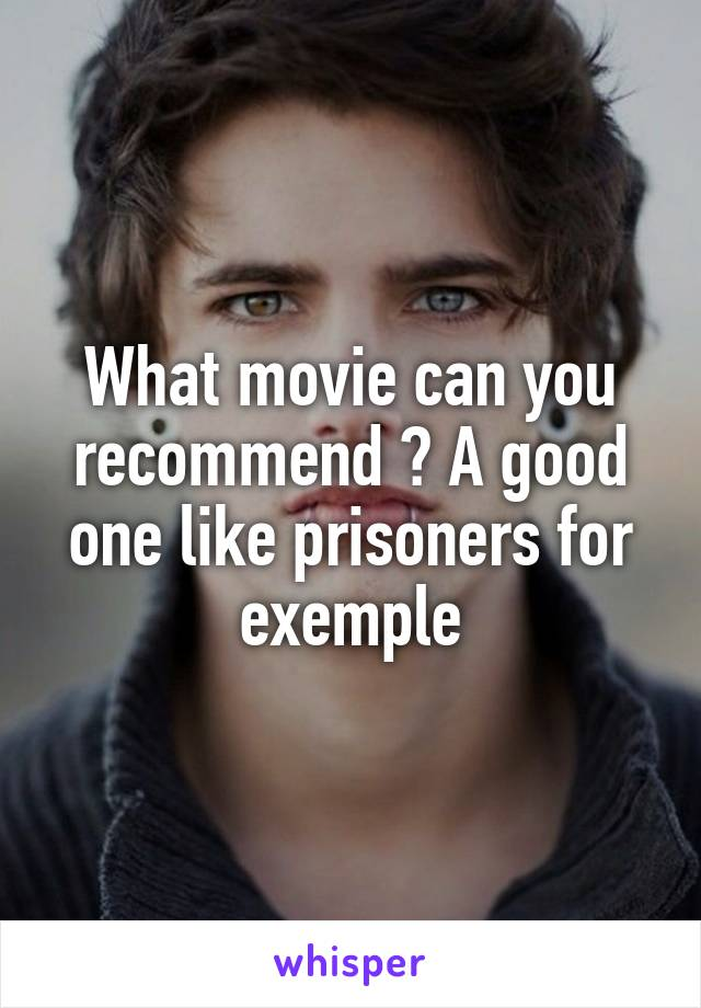 What movie can you recommend ? A good one like prisoners for exemple