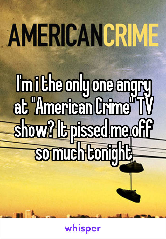 """I'm i the only one angry at """"American Crime"""" TV show? It pissed me off so much tonight"""