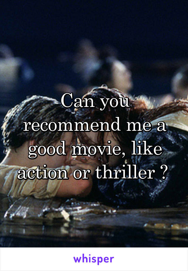 Can you recommend me a good movie, like action or thriller ?