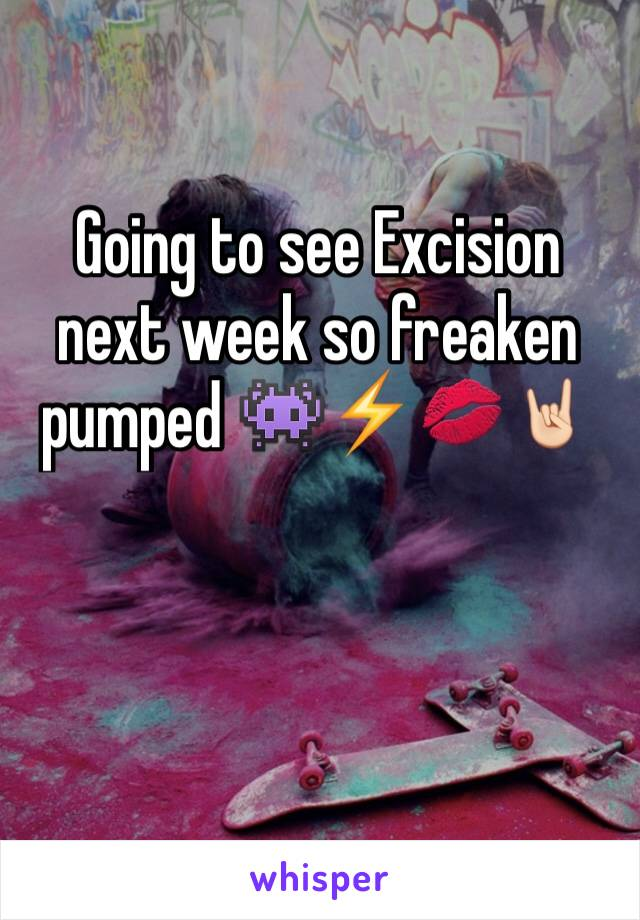 Going to see Excision next week so freaken pumped 👾⚡️💋🤘🏻