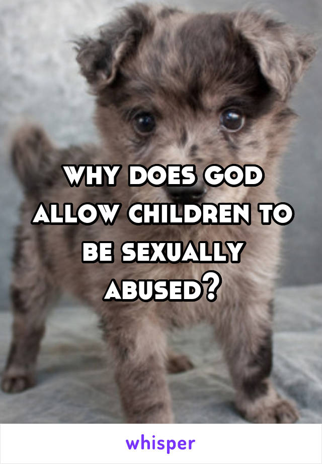 why does god allow children to be sexually abused?
