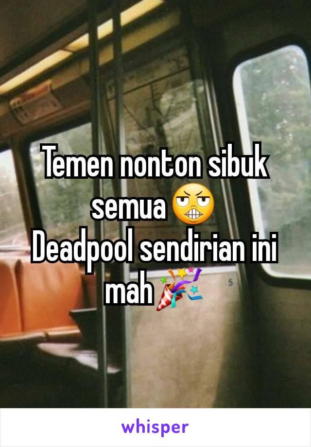 Temen nonton sibuk semua😬 Deadpool sendirian ini mah🎉