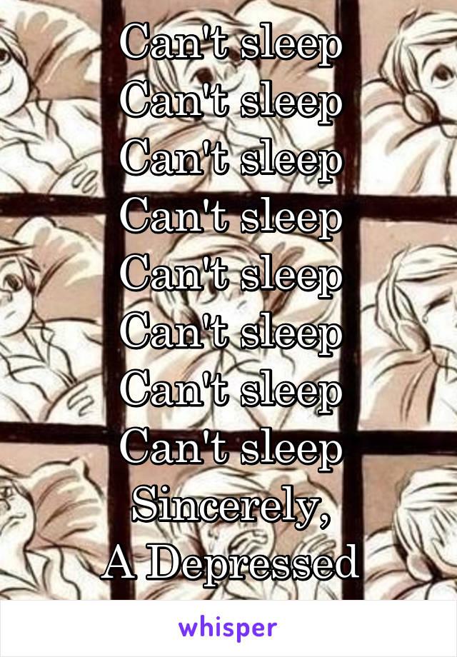 Can't sleep Can't sleep Can't sleep Can't sleep Can't sleep Can't sleep Can't sleep Can't sleep Sincerely, A Depressed Senior