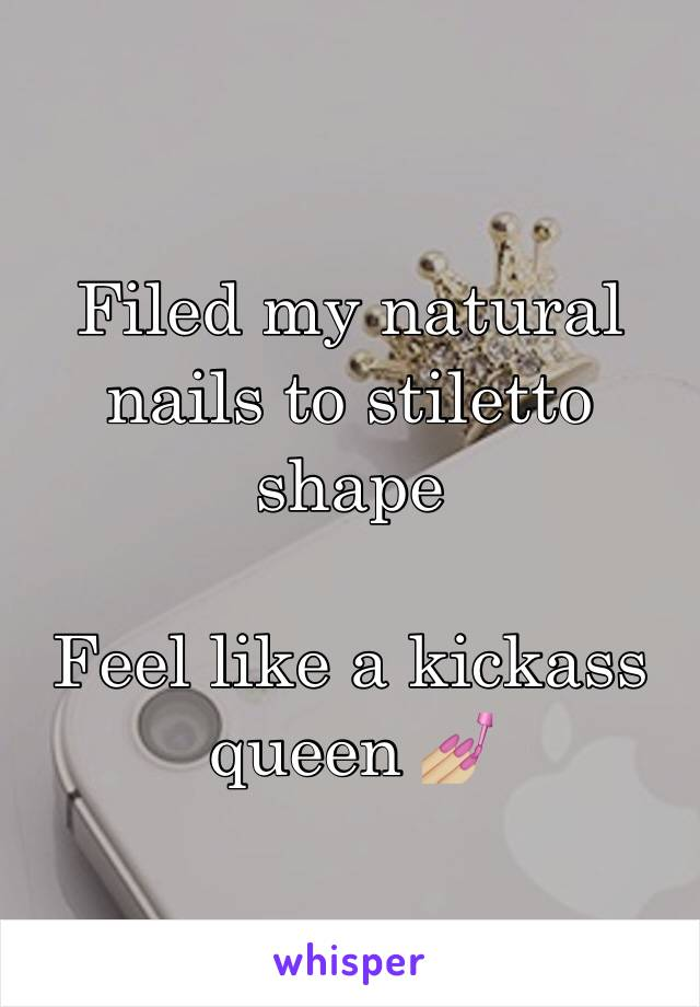 Filed my natural nails to stiletto shape   Feel like a kickass queen 💅🏼