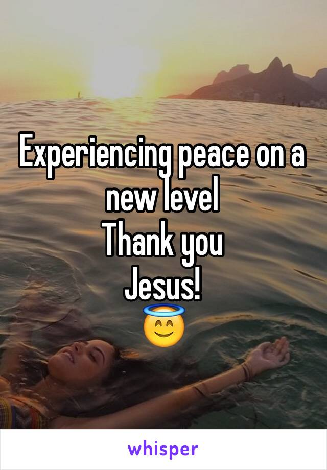 Experiencing peace on a new level  Thank you  Jesus! 😇