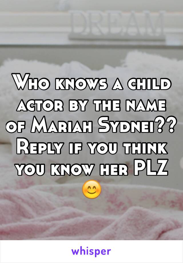 Who knows a child actor by the name of Mariah Sydnei?? Reply if you think you know her PLZ 😊