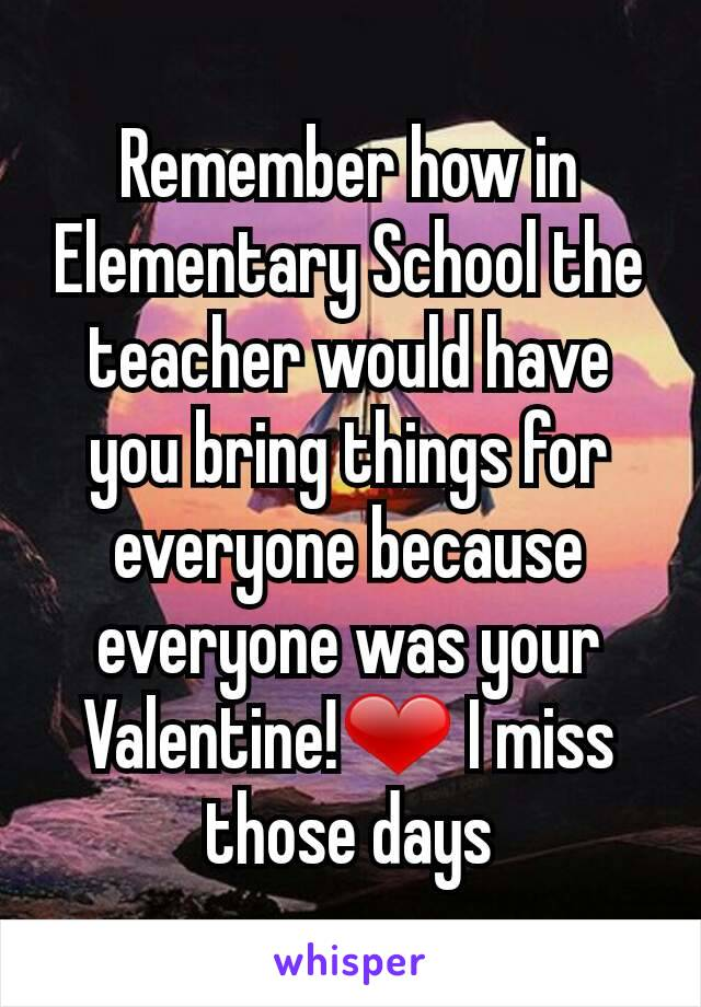 Remember how in Elementary School the teacher would have you bring things for everyone because everyone was your Valentine!❤ I miss those days