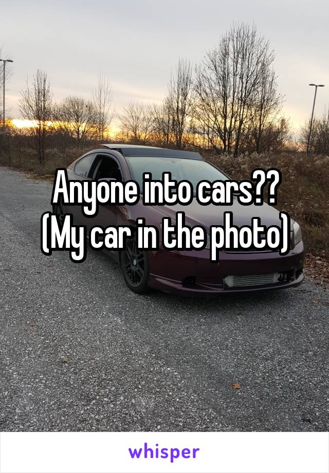 Anyone into cars?? (My car in the photo)
