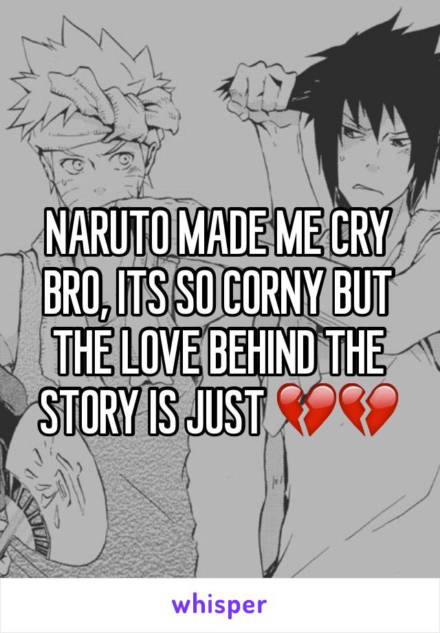 NARUTO MADE ME CRY BRO, ITS SO CORNY BUT THE LOVE BEHIND THE STORY IS JUST 💔💔
