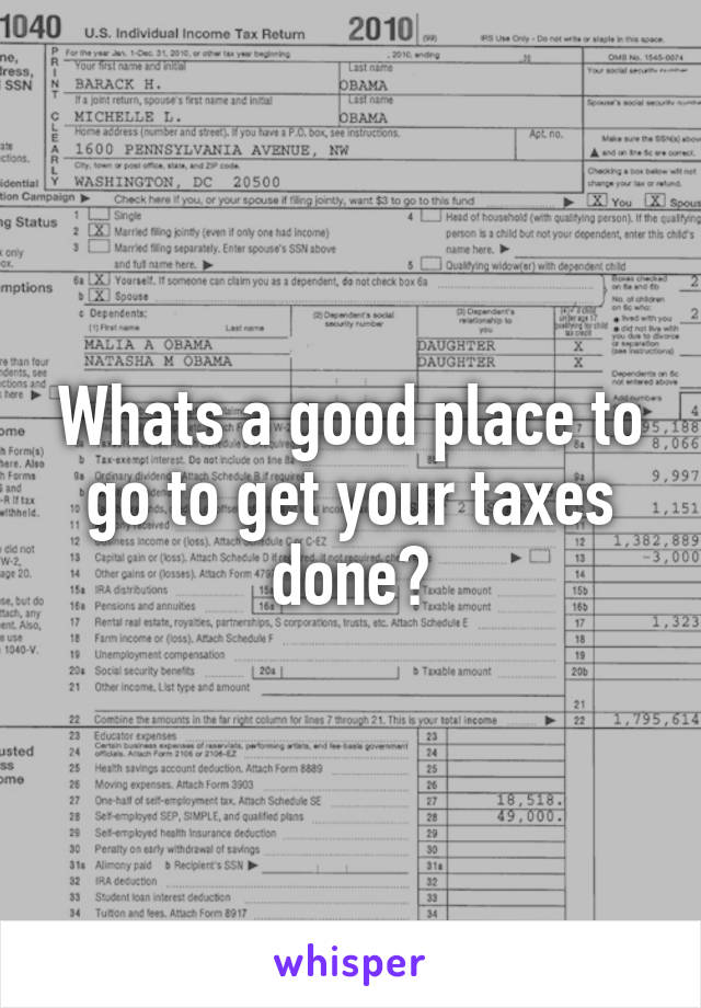 Whats a good place to go to get your taxes done?