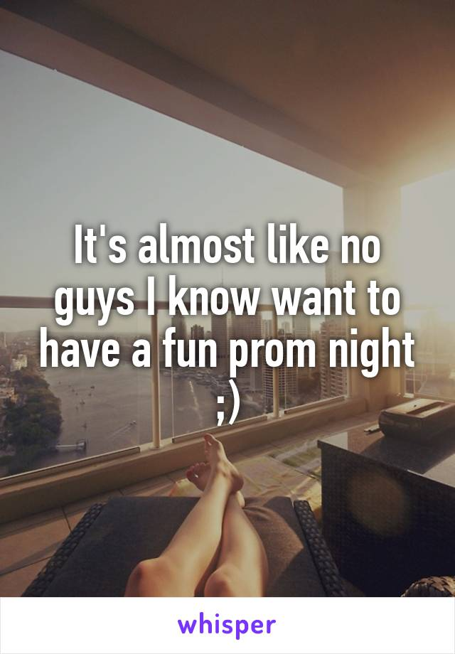 It's almost like no guys I know want to have a fun prom night ;)
