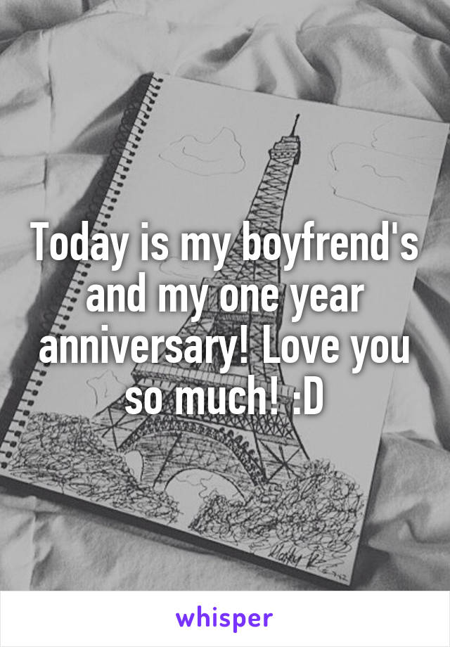 Today is my boyfrend's and my one year anniversary! Love you so much! :D