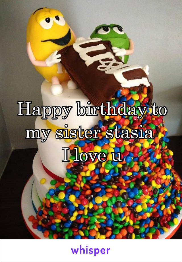 Happy birthday to my sister stasia  I love u