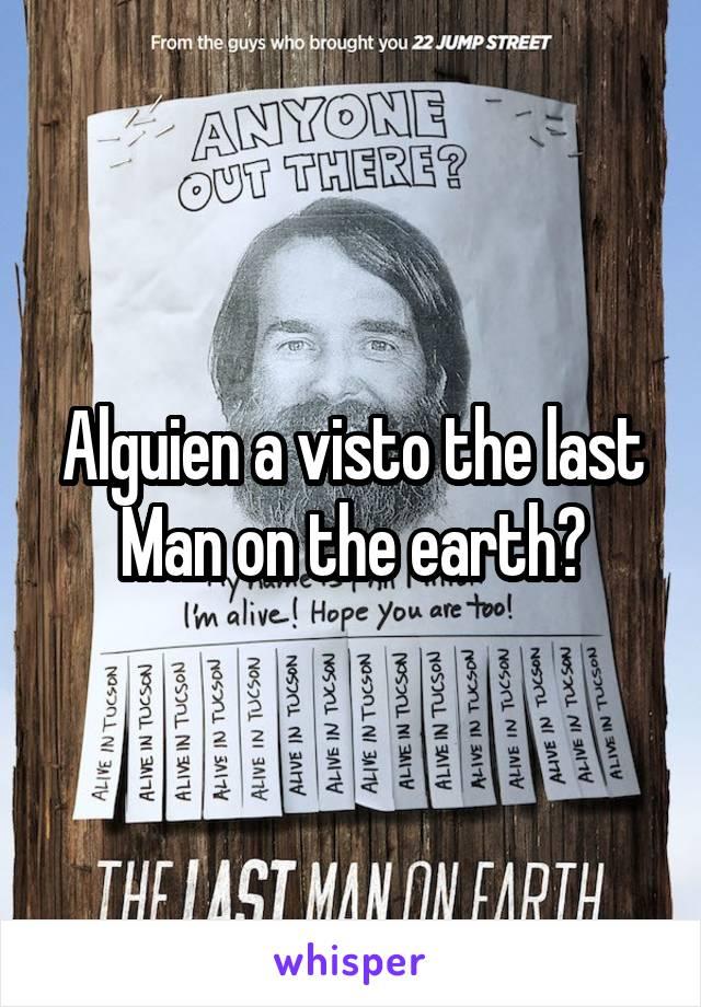 Alguien a visto the last Man on the earth?