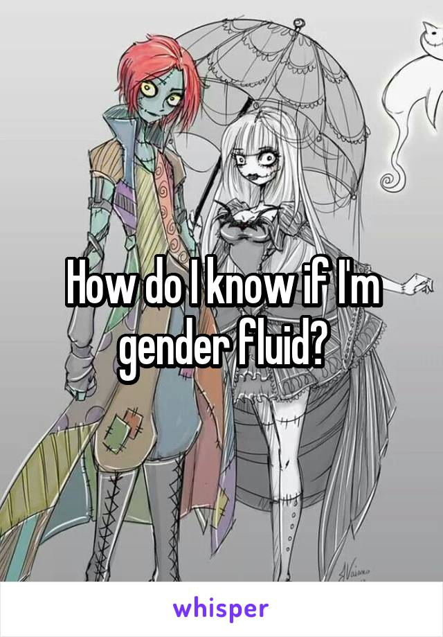 How do I know if I'm gender fluid?