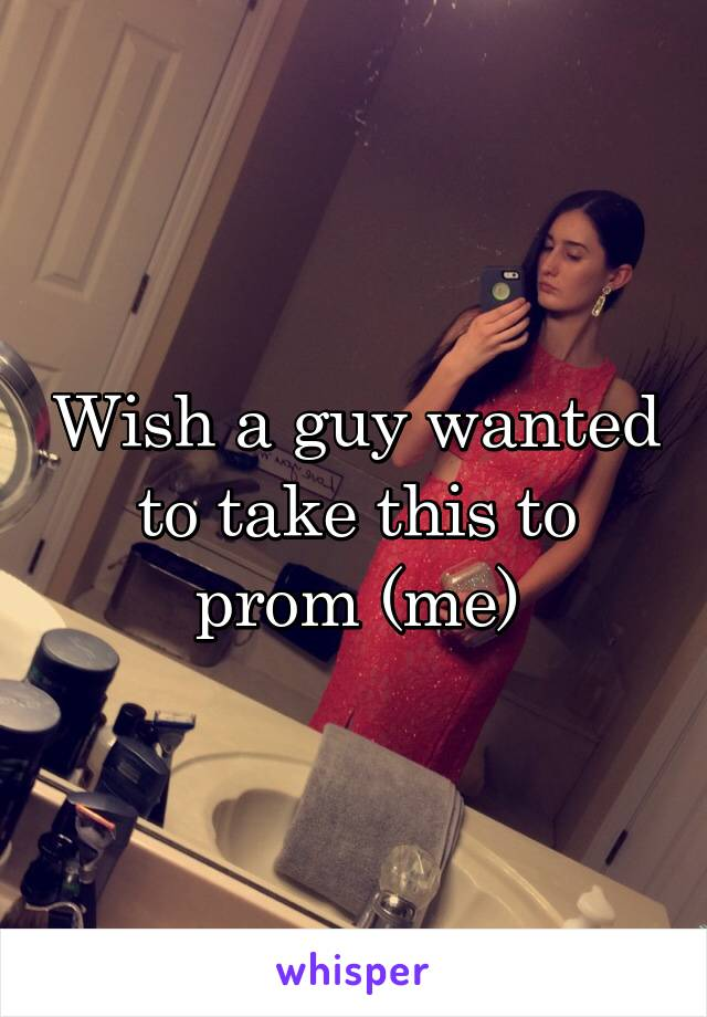 Wish a guy wanted to take this to prom (me)