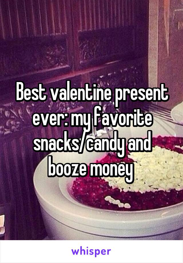Best valentine present ever: my favorite snacks/candy and booze money