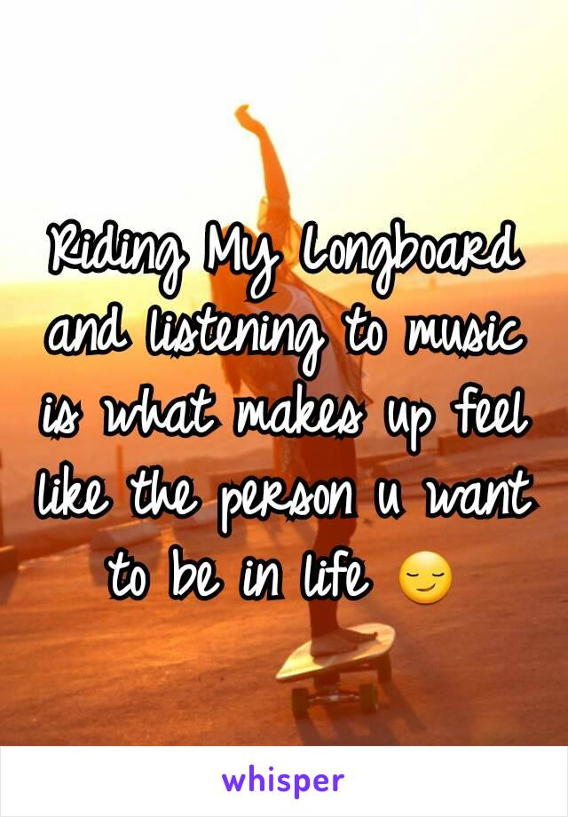 Riding My Longboard and listening to music is what makes up feel like the person u want to be in life 😏