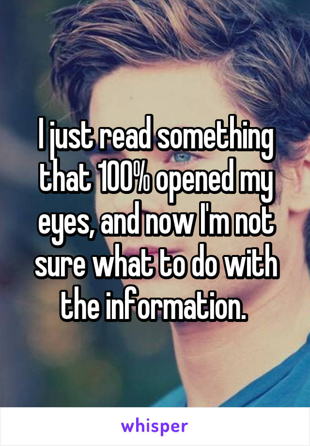 I just read something that 100% opened my eyes, and now I'm not sure what to do with the information.