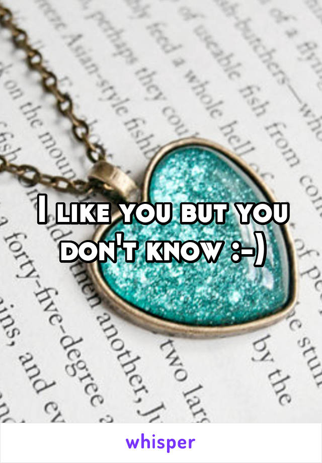 I like you but you don't know :-)