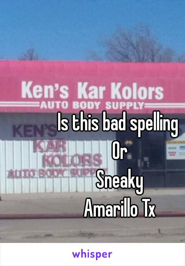 Is this bad spelling  Or Sneaky Amarillo Tx