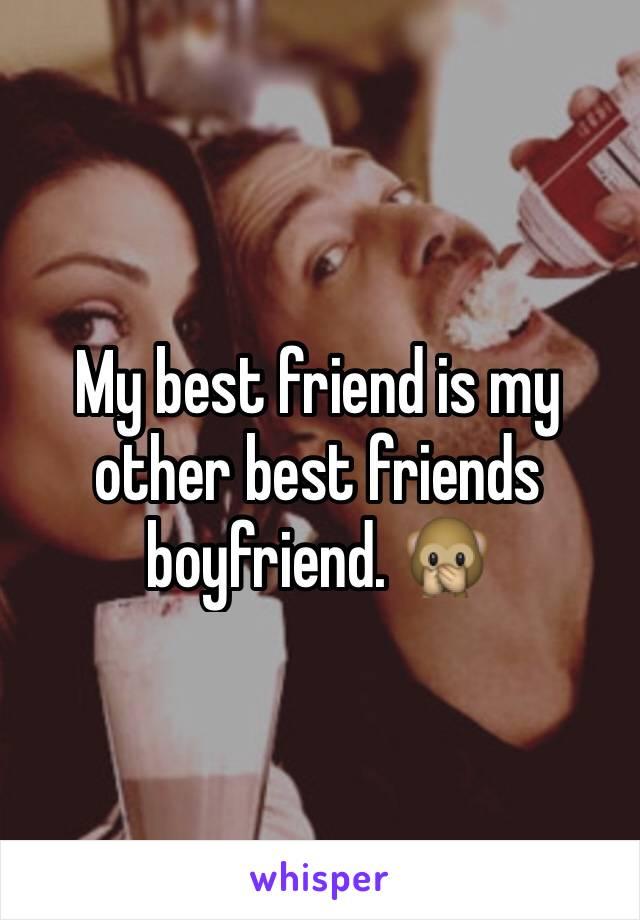 My best friend is my other best friends boyfriend. 🙊