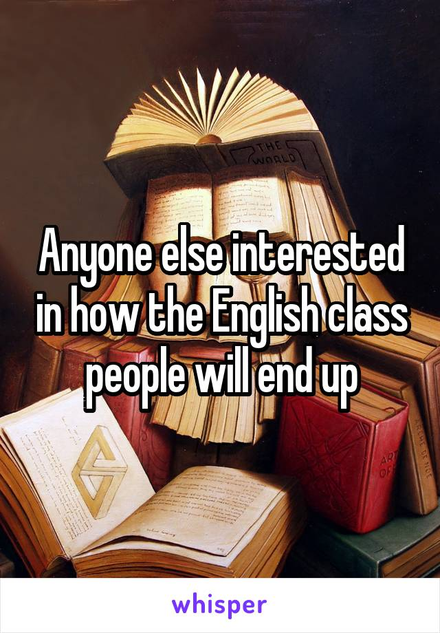 Anyone else interested in how the English class people will end up