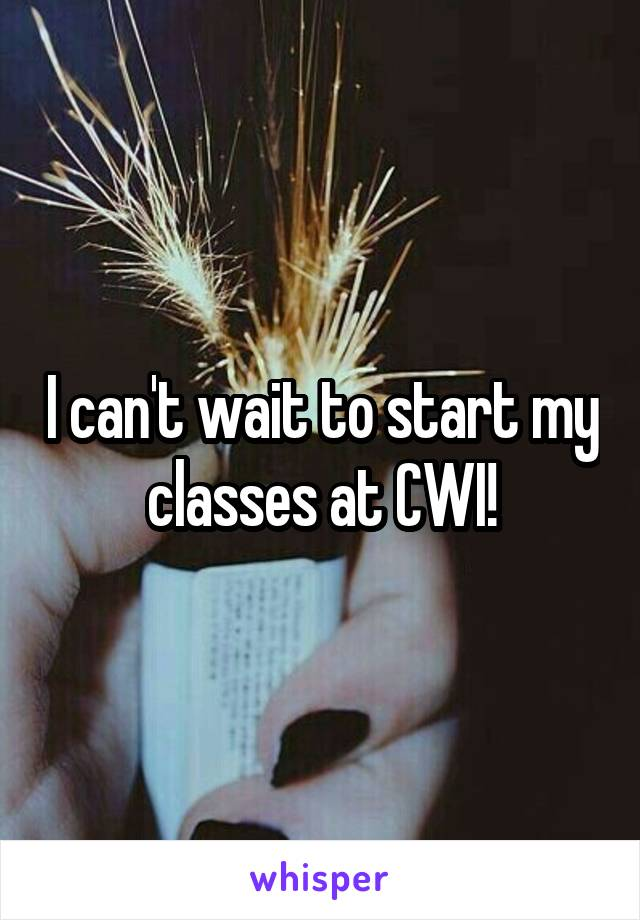 I can't wait to start my classes at CWI!