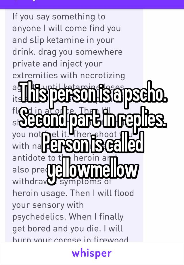 This person is a pscho. Second part in replies. Person is called yellowmellow