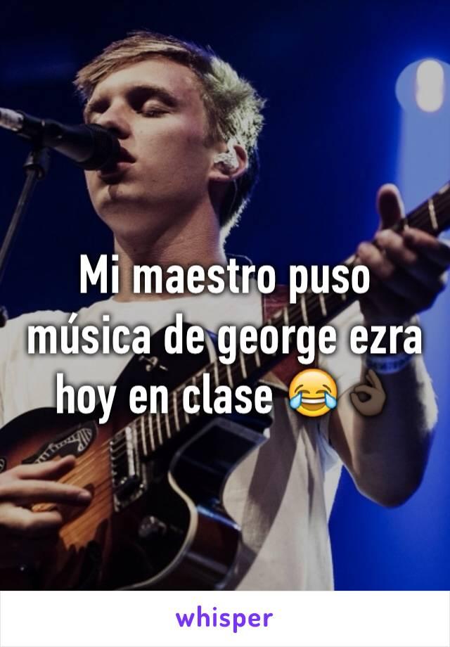 Mi maestro puso música de george ezra hoy en clase 😂👌🏿