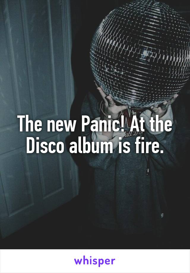 The new Panic! At the Disco album is fire.