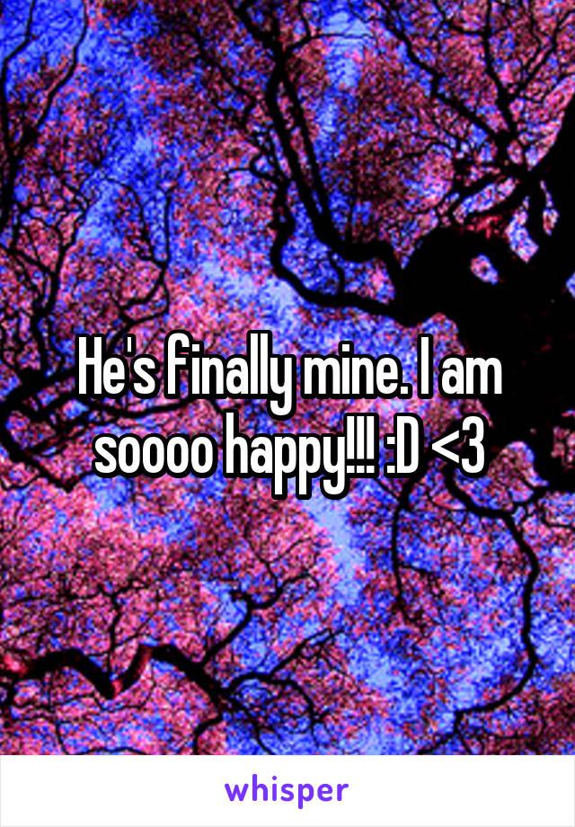 He's finally mine. I am soooo happy!!! :D <3