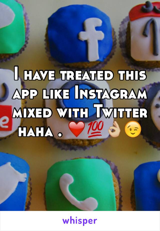 I have treated this app like Instagram mixed with Twitter haha . ❤️💯👌🏼😉