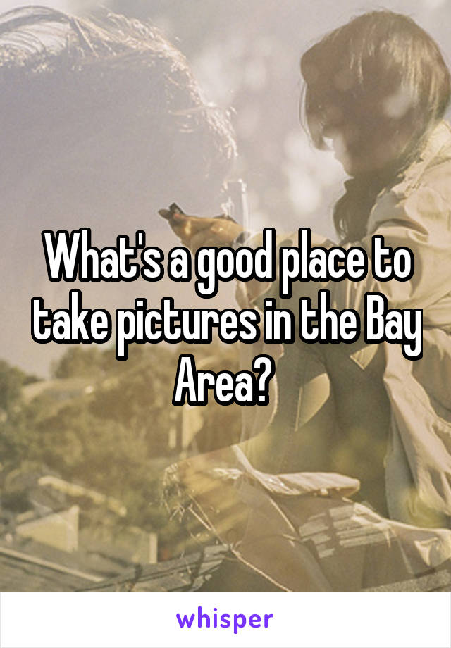 What's a good place to take pictures in the Bay Area?