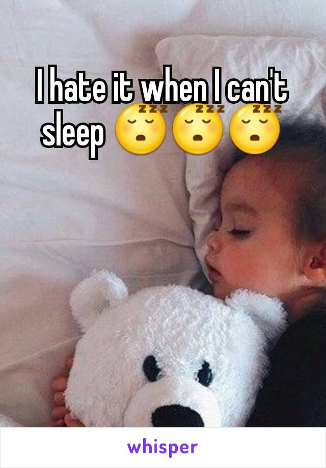 I hate it when I can't sleep 😴😴😴