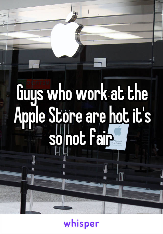 Guys who work at the Apple Store are hot it's so not fair