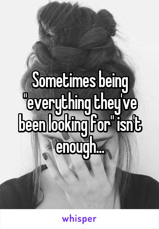 """Sometimes being """"everything they've been looking for"""" isn't enough..."""