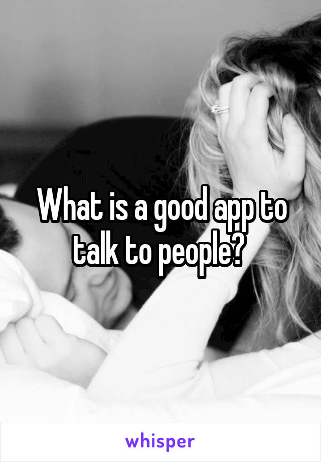 What is a good app to talk to people?