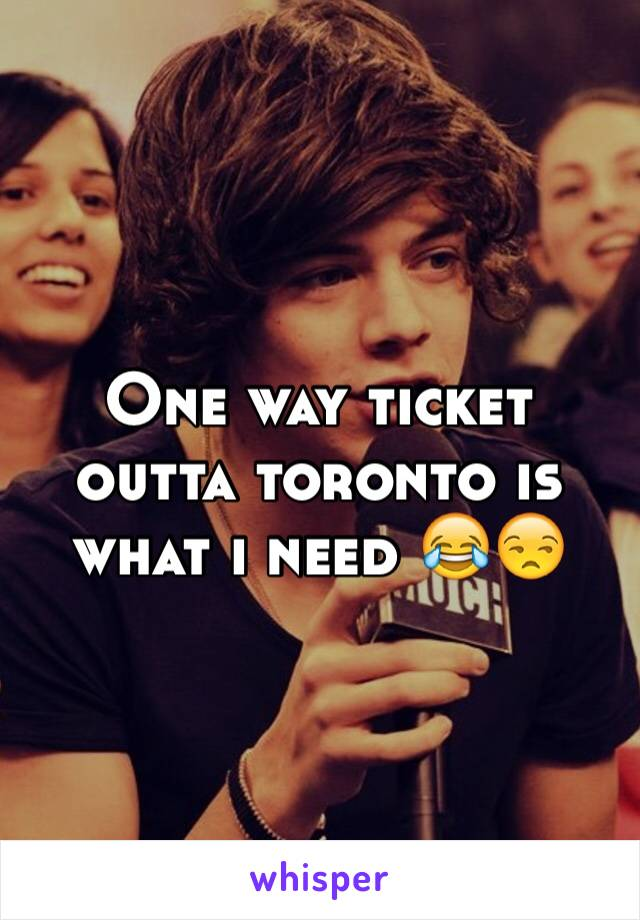 One way ticket outta toronto is what i need 😂😒