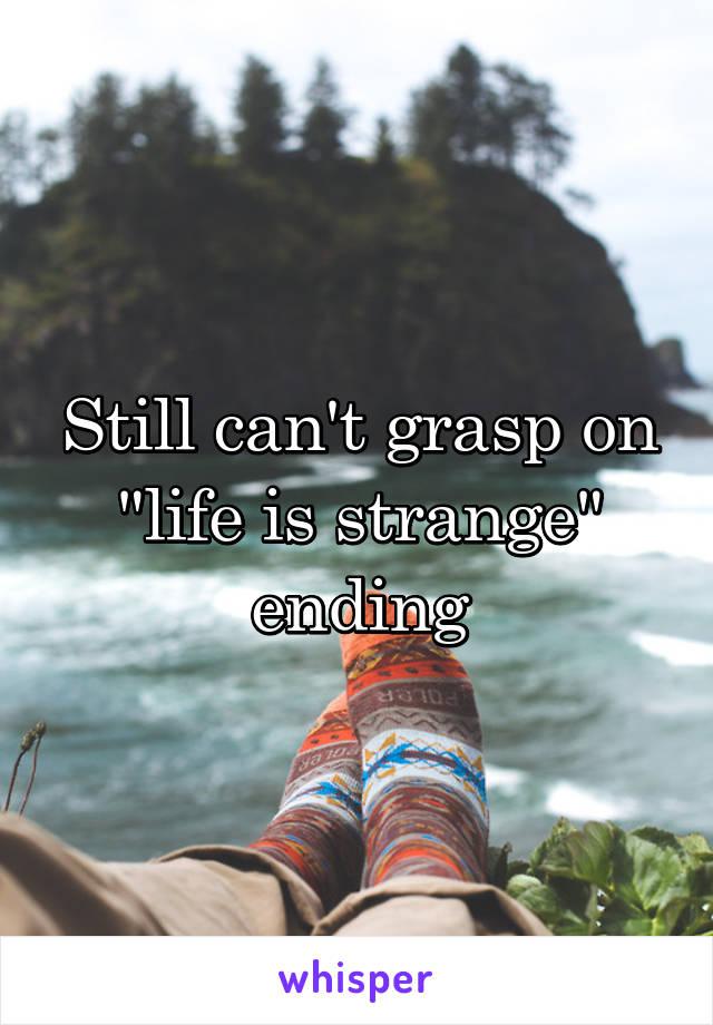 """Still can't grasp on """"life is strange"""" ending"""