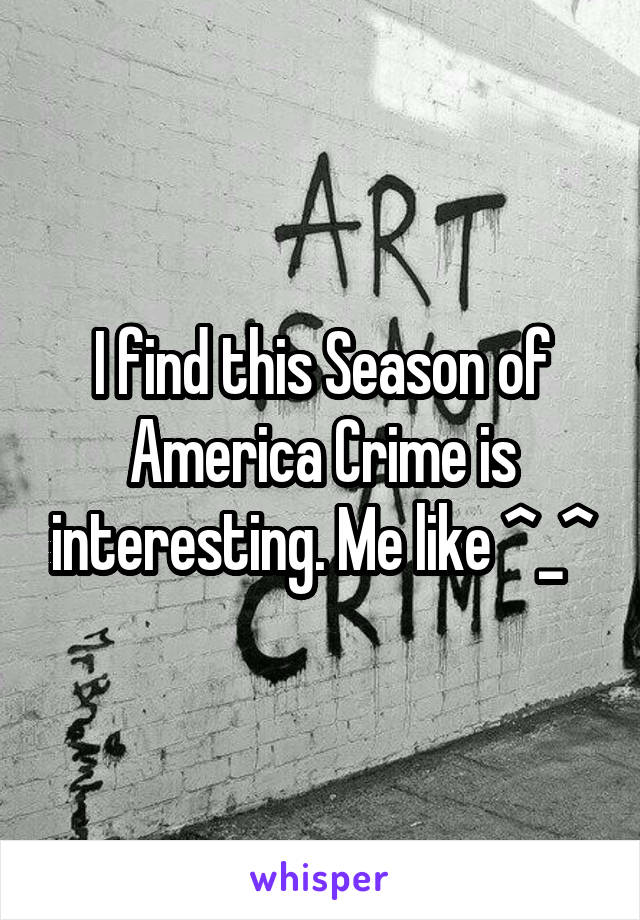 I find this Season of America Crime is interesting. Me like ^_^
