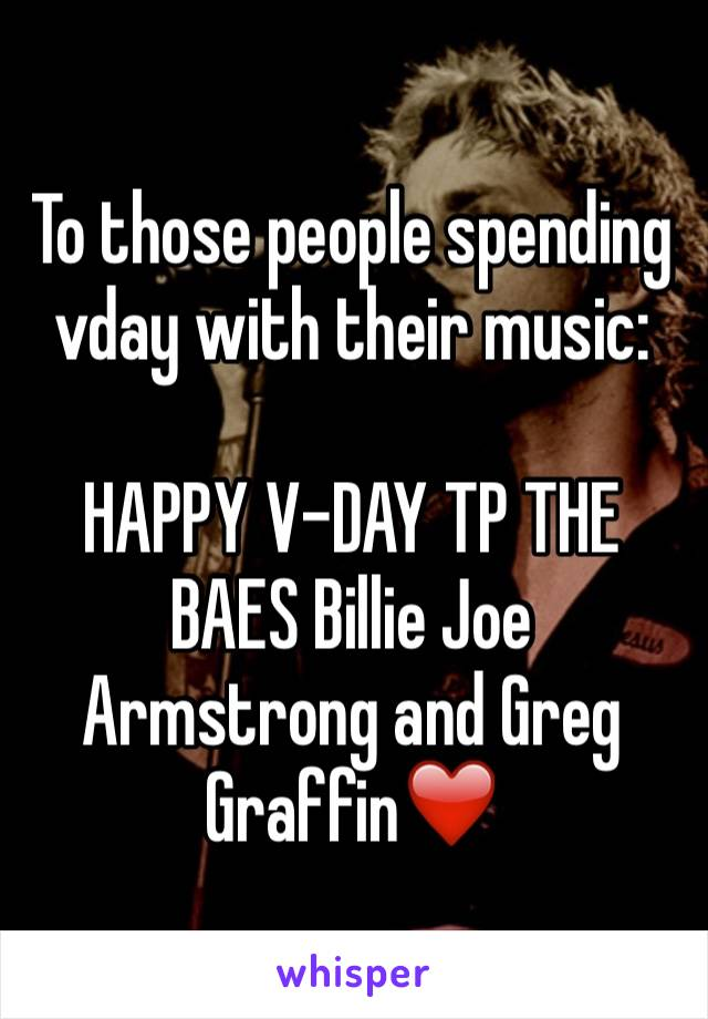 To those people spending vday with their music:  HAPPY V-DAY TP THE BAES Billie Joe Armstrong and Greg Graffin❤️
