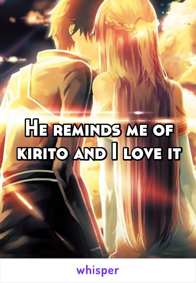 He reminds me of kirito and I love it