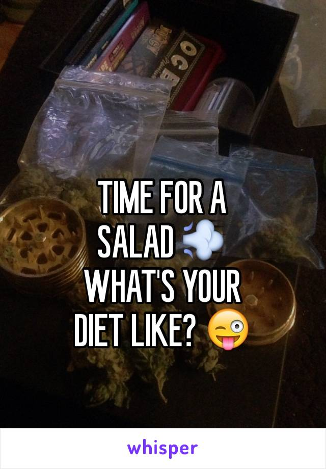 TIME FOR A SALAD 💨 WHAT'S YOUR DIET LIKE? 😜