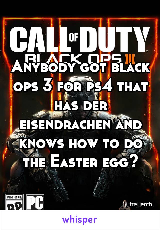Anybody got black ops 3 for ps4 that has der eisendrachen and knows how to do the Easter egg?