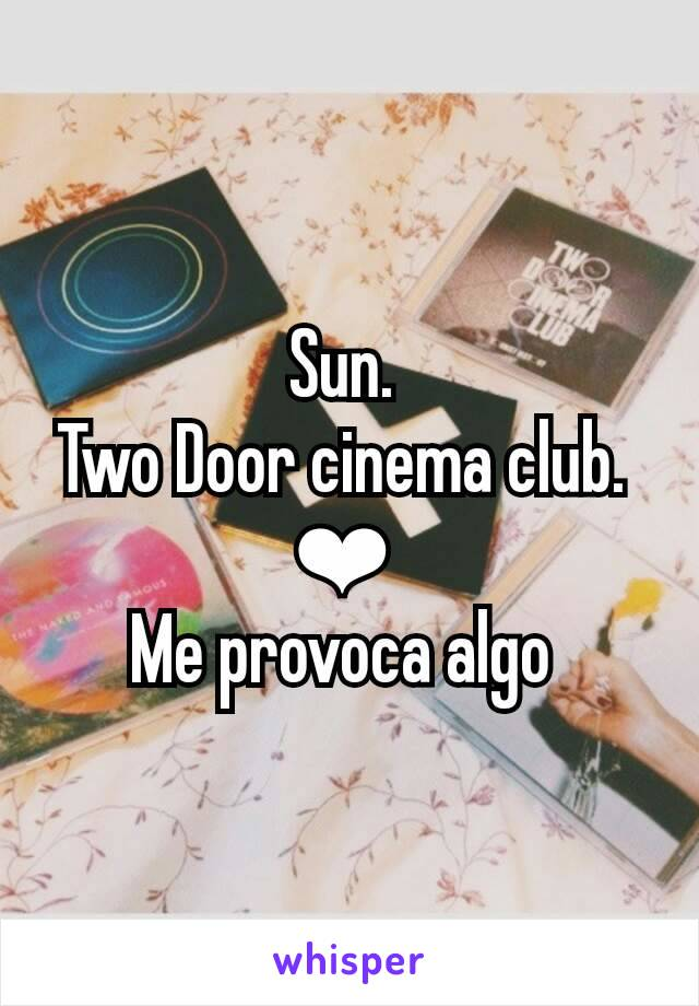 Sun.  Two Door cinema club.  ❤  Me provoca algo
